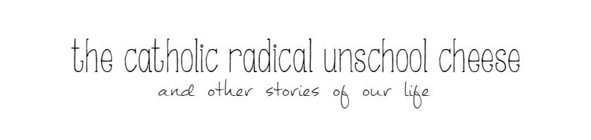 The Catholic Radical Unschool Cheese